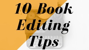 10 Book Editing Tips