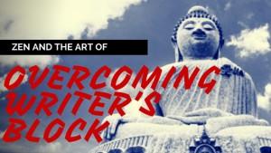 Zen and the Art of Overcoming Writer's Block