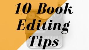 10 Book Editing Tips